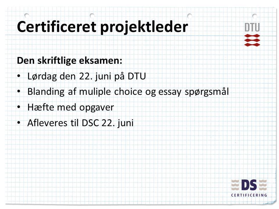 Certificeret projektleder Den skriftlige eksamen: Lørdag den 22.