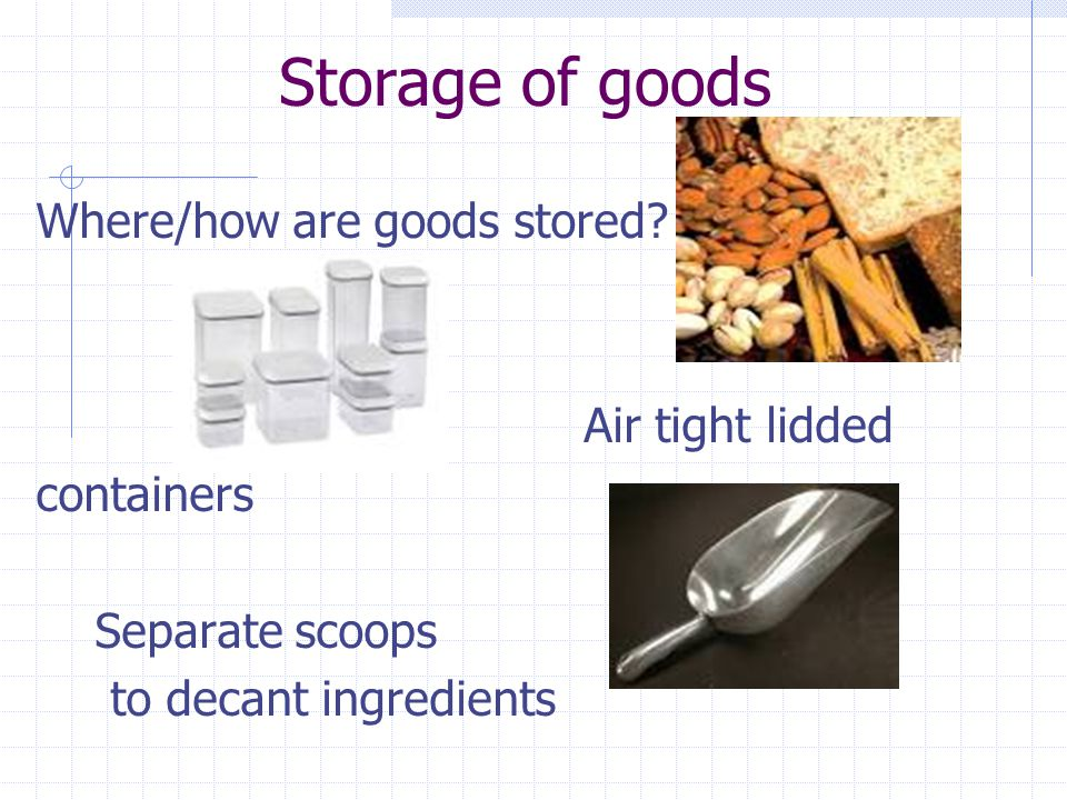 Storage of goods Where/how are goods stored.