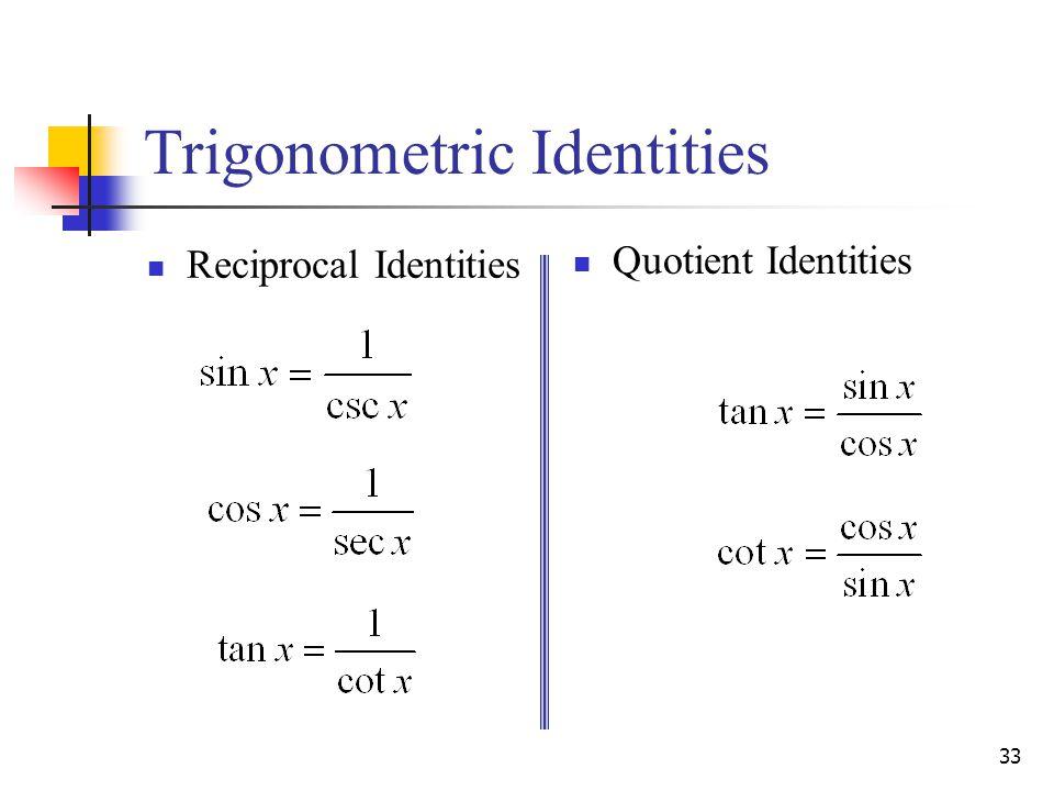 33 Trigonometric Identities Reciprocal Identities Quotient Identities