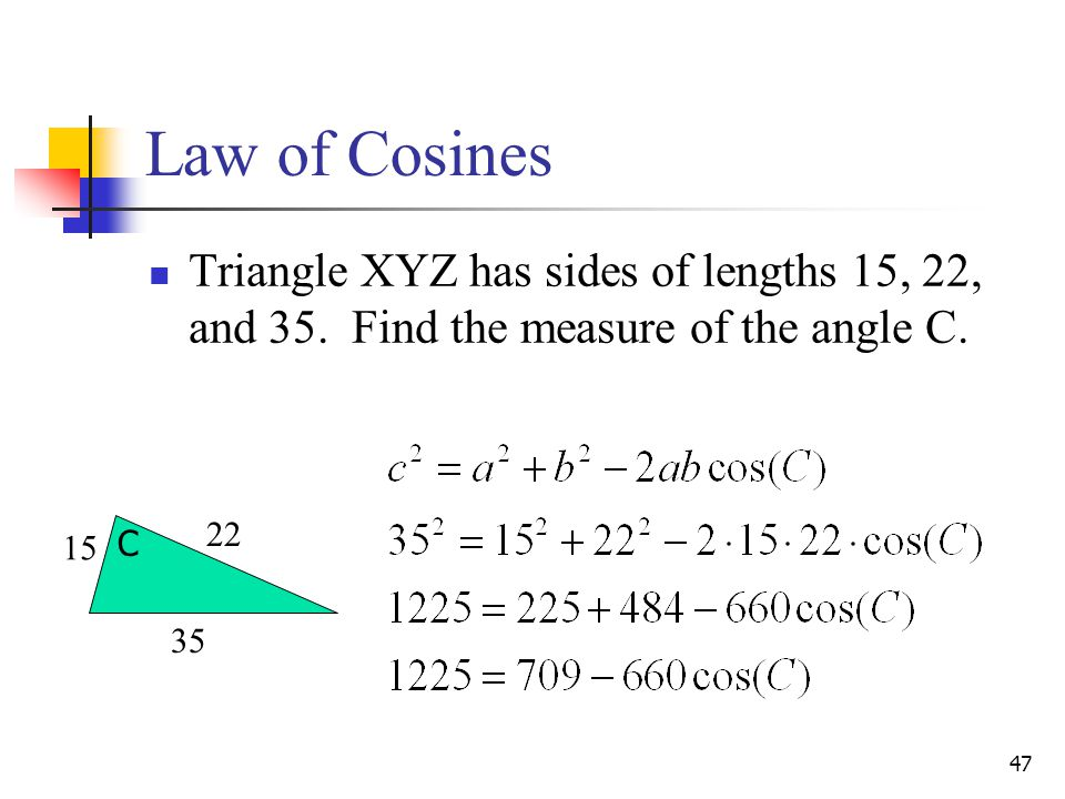 47 Triangle XYZ has sides of lengths 15, 22, and 35.