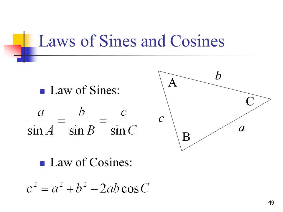 49 Laws of Sines and Cosines a b c B C A Law of Sines: Law of Cosines: