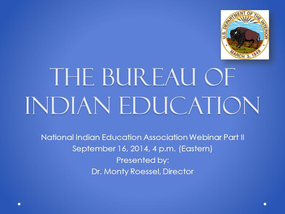 The Bureau of Indian Education National Indian Education Association Webinar Part II September 16, 2014, 4 p.m.