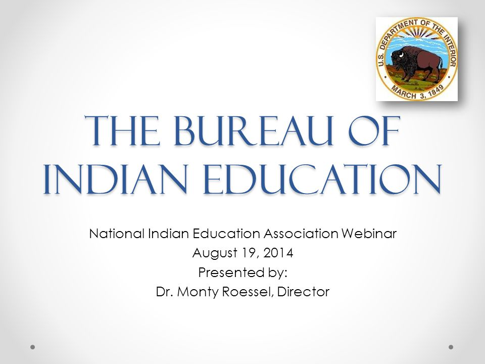 The Bureau of Indian Education National Indian Education Association Webinar August 19, 2014 Presented by: Dr.