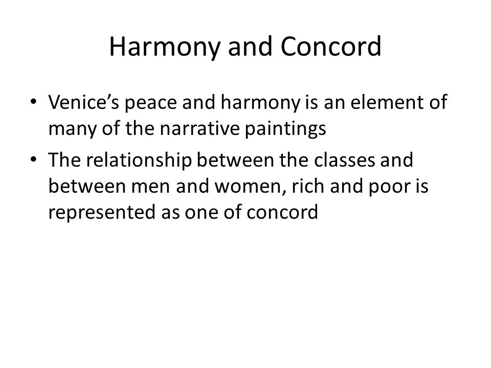 Harmony and Concord Venice's peace and harmony is an element of many of the narrative paintings The relationship between the classes and between men and women, rich and poor is represented as one of concord