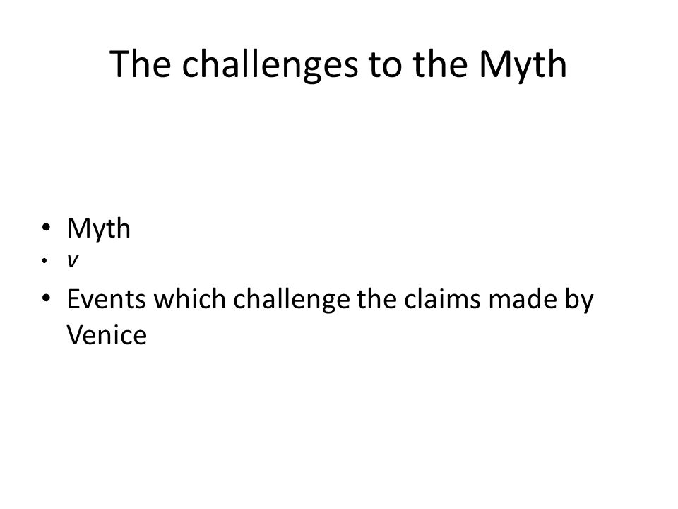 The challenges to the Myth Myth V Events which challenge the claims made by Venice