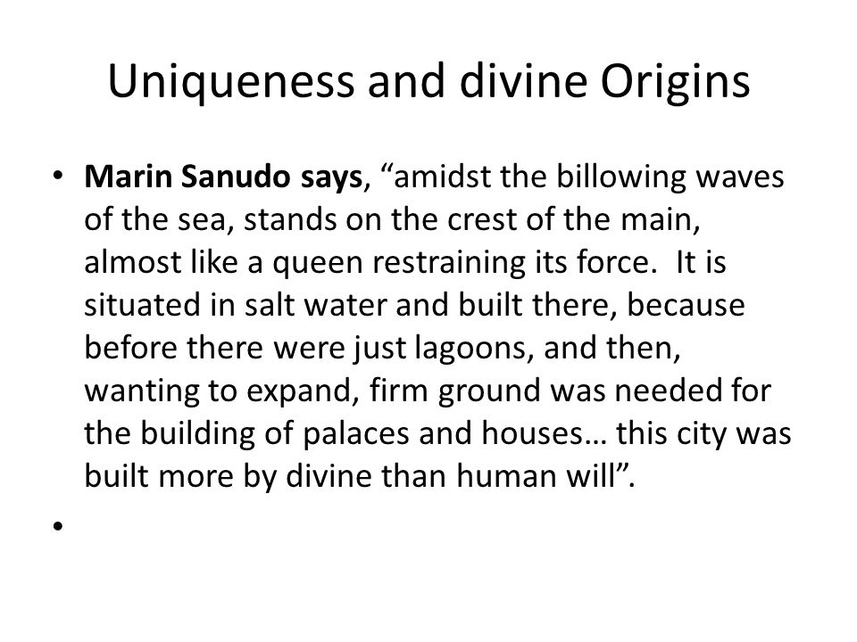 Uniqueness and divine Origins Marin Sanudo says, amidst the billowing waves of the sea, stands on the crest of the main, almost like a queen restraining its force.