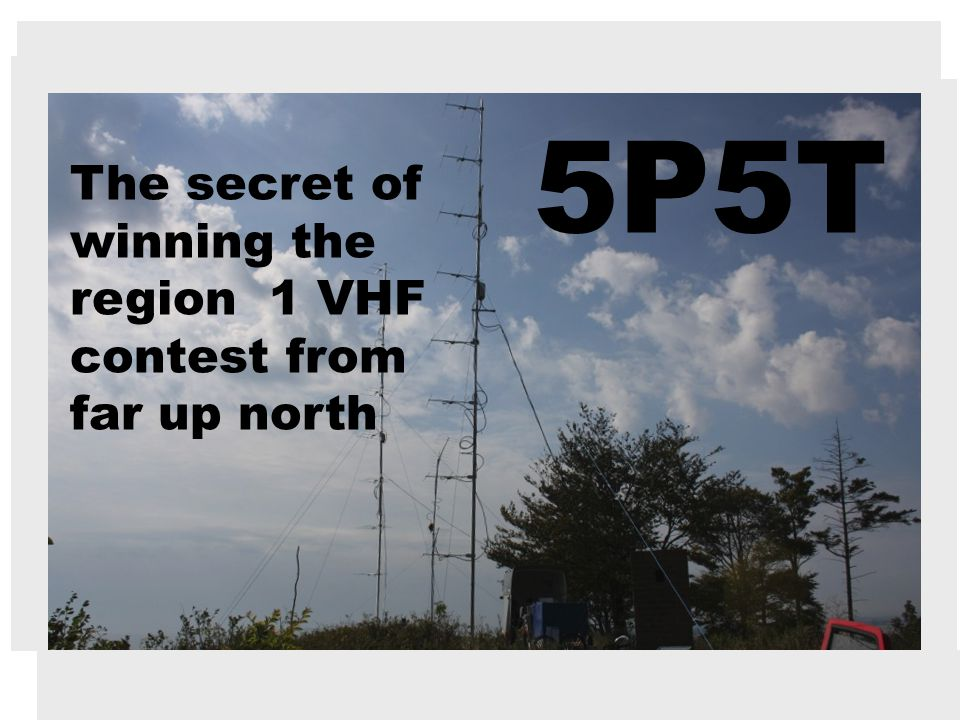 5P5T The secret of winning the region 1 VHF contest from far up north