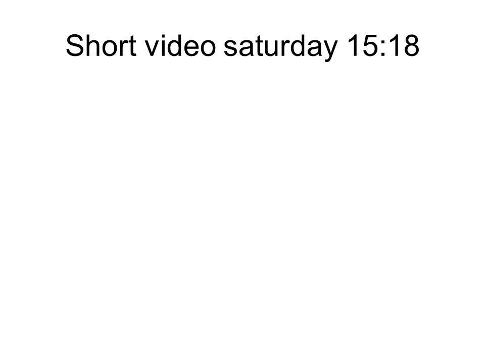 Short video saturday 15:18