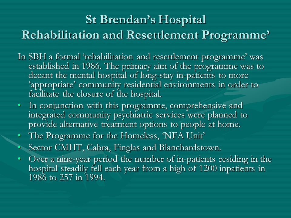St Brendan's Hospital Rehabilitation and Resettlement Programme' In SBH a formal 'rehabilitation and resettlement programme' was established in 1986.