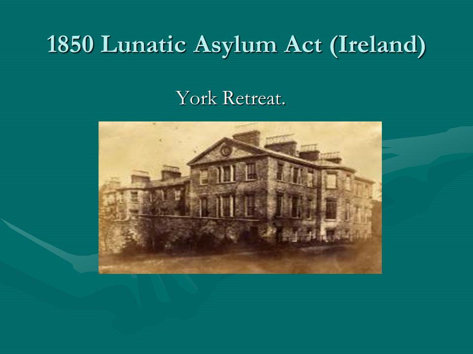 1850 Lunatic Asylum Act (Ireland) York Retreat. York Retreat.