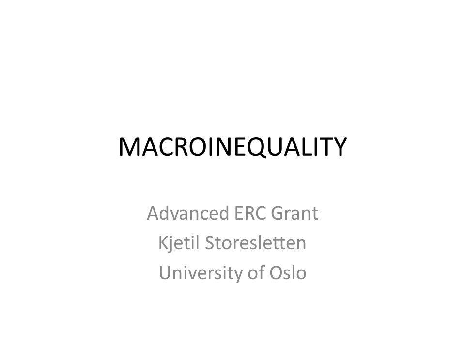 MACROINEQUALITY Advanced ERC Grant Kjetil Storesletten University of Oslo