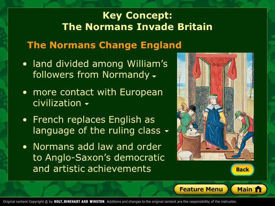 The Normans Change England land divided among William's followers from Normandy more contact with European civilization French replaces English as lan