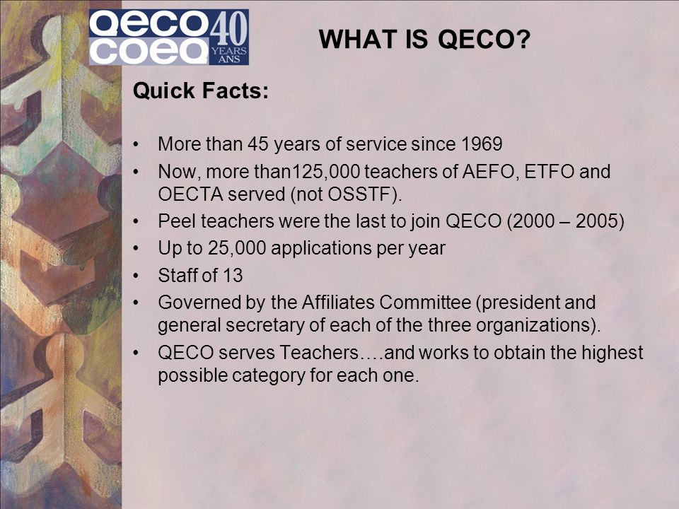WHAT QECO IS Before QECO… Many factors affected salaries, benefits and working conditions of teachers.