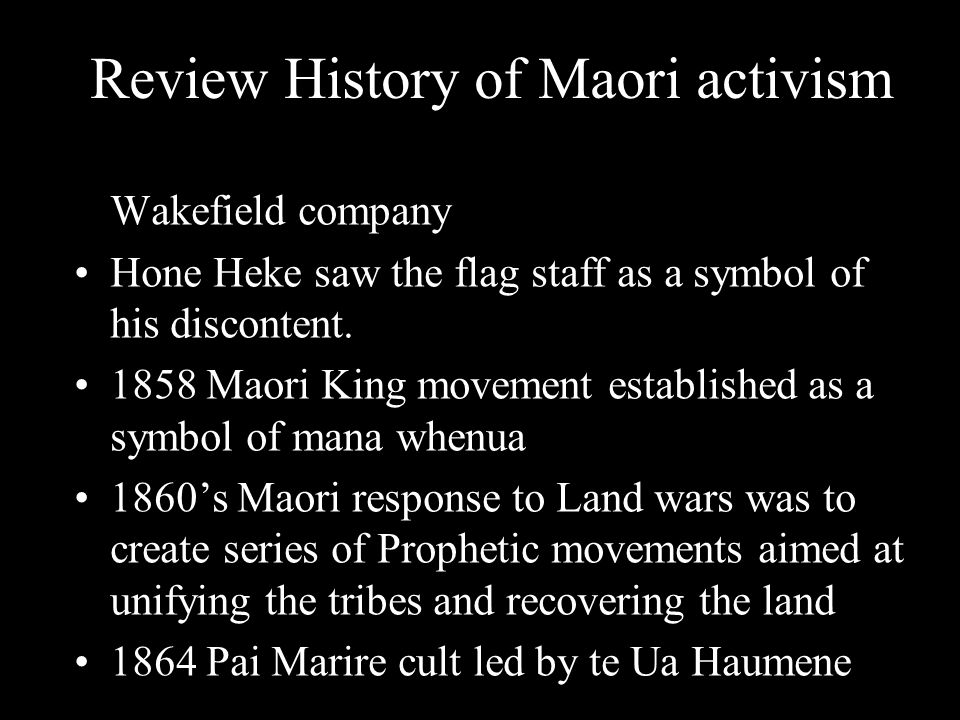 Review History of Maori activism 1843- Te Rauparaha – skirmish with Wakefield company Hone Heke saw the flag staff as a symbol of his discontent.