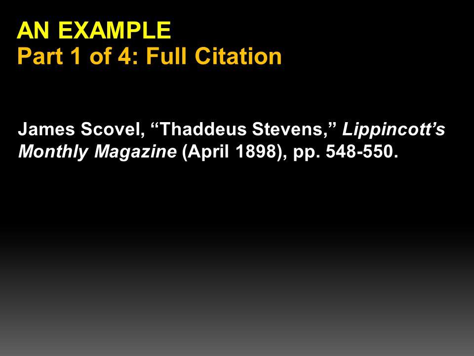 AN EXAMPLE Part 1 of 4: Full Citation James Scovel, Thaddeus Stevens, Lippincott's Monthly Magazine (April 1898), pp.