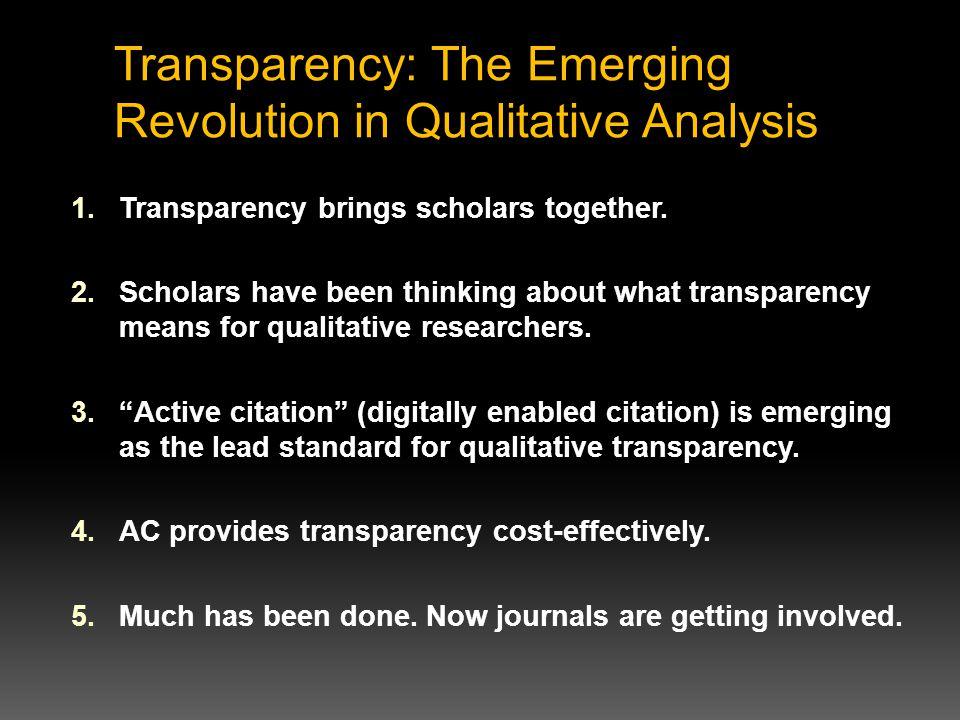 Transparency: The Emerging Revolution in Qualitative Analysis 1.Transparency brings scholars together.