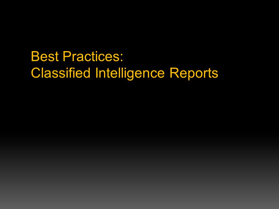 Best Practices: Classified Intelligence Reports