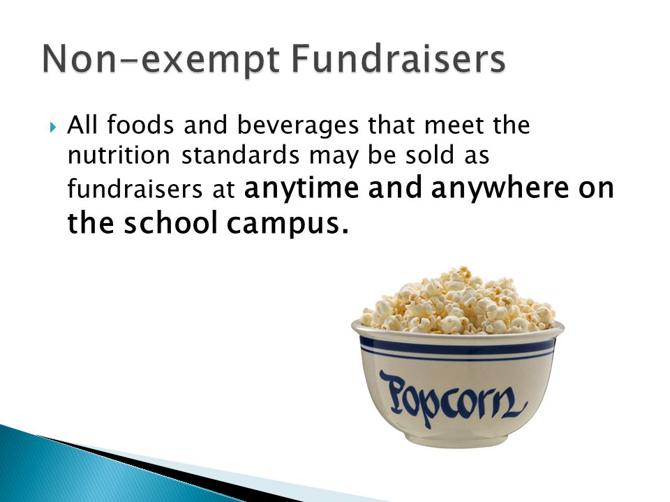  All foods and beverages that meet the nutrition standards may be sold as fundraisers at anytime and anywhere on the school campus.