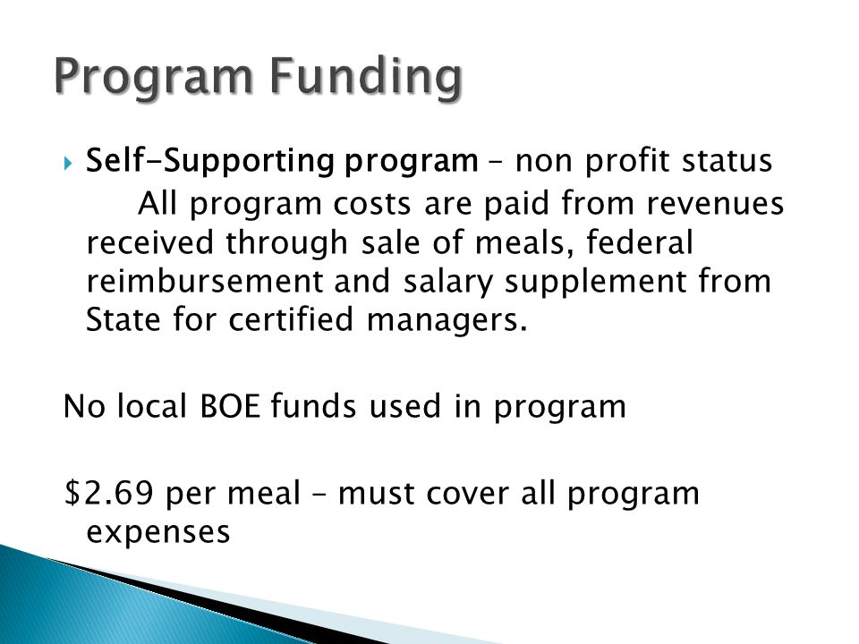  Self-Supporting program – non profit status All program costs are paid from revenues received through sale of meals, federal reimbursement and salary supplement from State for certified managers.