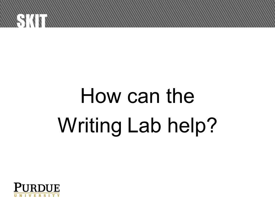 SKIT How can the Writing Lab help?
