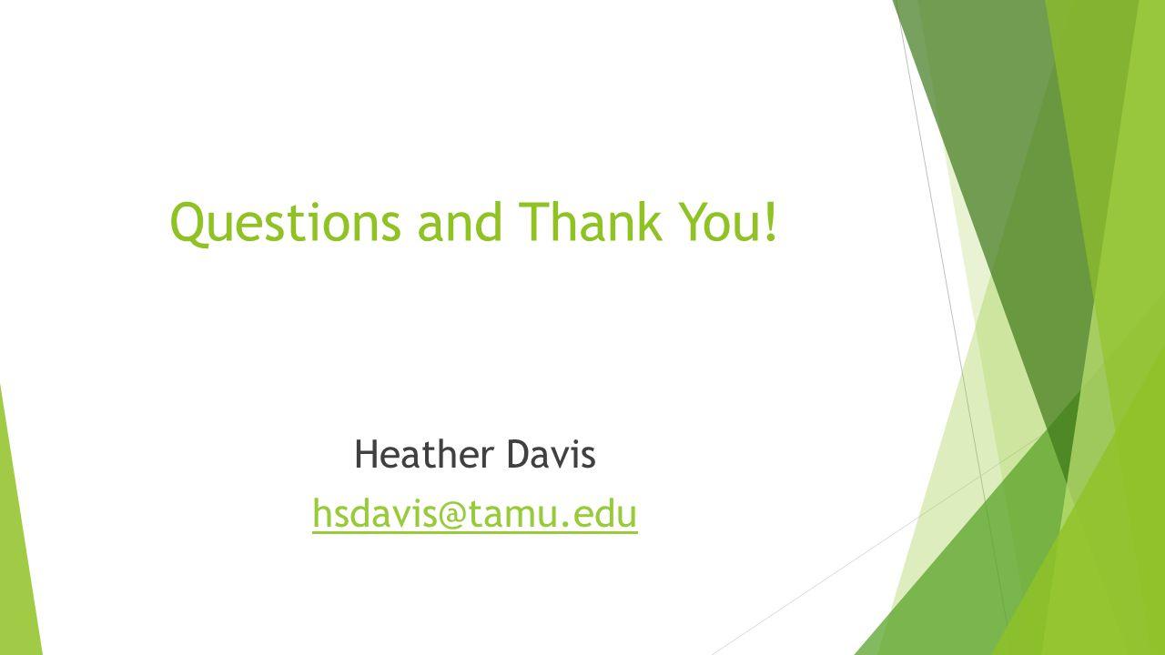 Questions and Thank You! Heather Davis hsdavis@tamu.edu