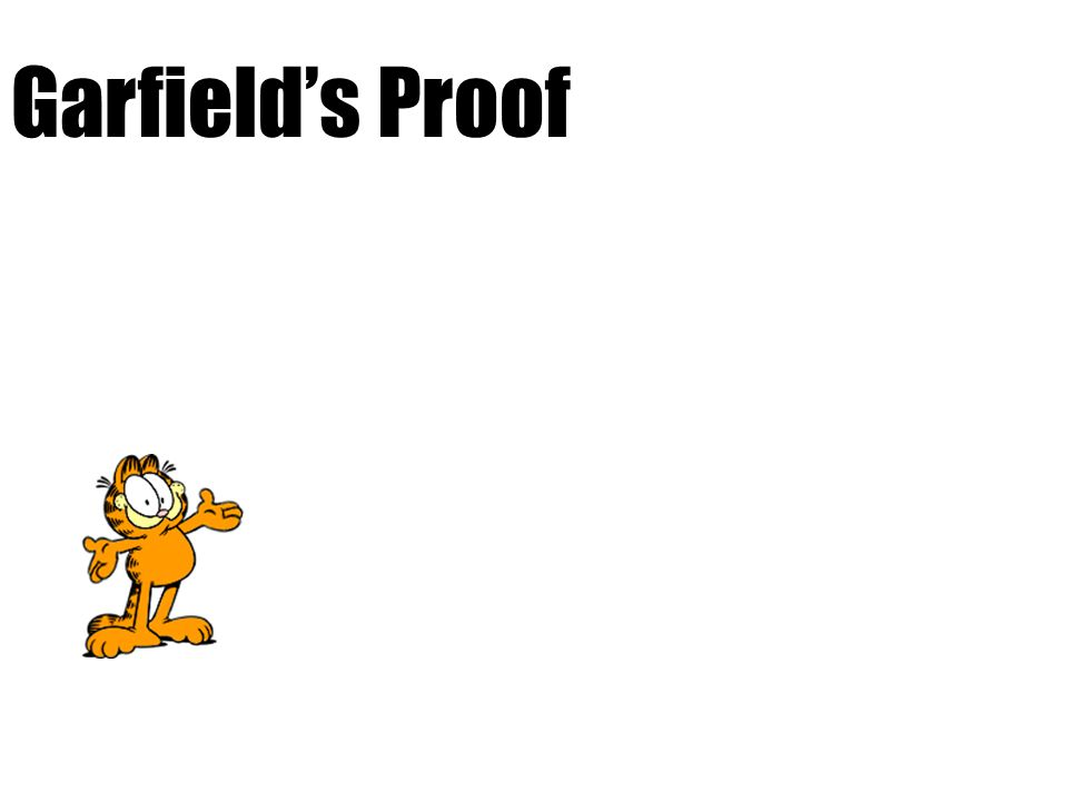 President Garfield's Proof: Examine these three triangles. a b a b c c c c Their area is