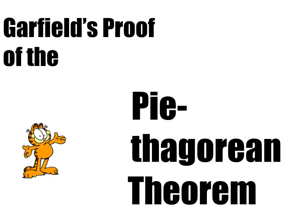 Pie- thagorean Theorem Garfield's Proof of the