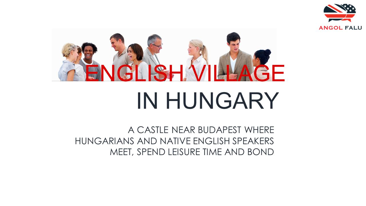 ENGLISH VILLAGE IN HUNGARY A CASTLE NEAR BUDAPEST WHERE HUNGARIANS AND NATIVE ENGLISH SPEAKERS MEET, SPEND LEISURE TIME AND BOND