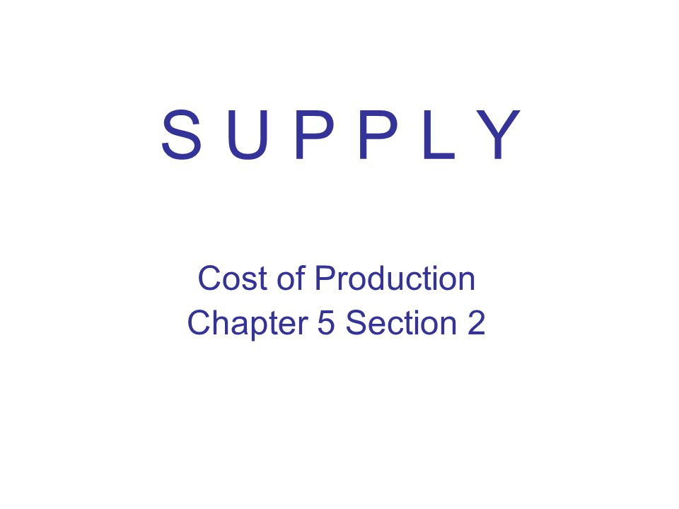 S U P P L Y Cost of Production Chapter 5 Section 2