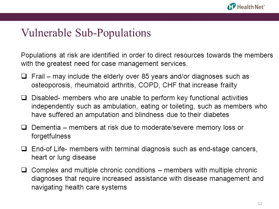 Vulnerable Sub-Populations Populations at risk are identified in order to direct resources towards the members with the greatest need for case management services.