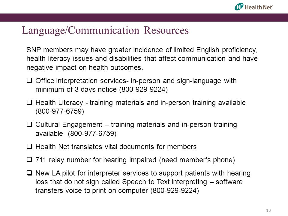 Language/Communication Resources SNP members may have greater incidence of limited English proficiency, health literacy issues and disabilities that affect communication and have negative impact on health outcomes.