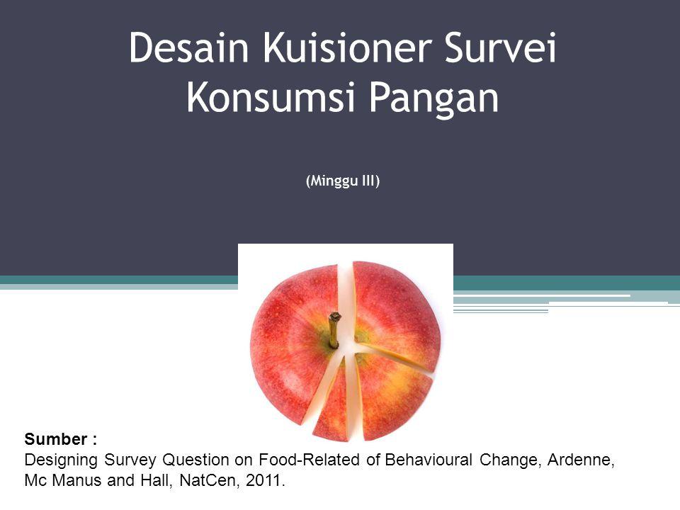 Desain Kuisioner Survei Konsumsi Pangan :  Berdasarkan Theory of Planned Behaviour  Model ingatan sosial yang bertujuan untuk menampilkan pengaruhnya terhadap perubahan sikap