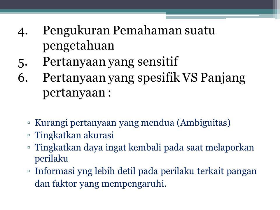 4. Pengukuran Pemahaman suatu pengetahuan 5. Pertanyaan yang sensitif 6.