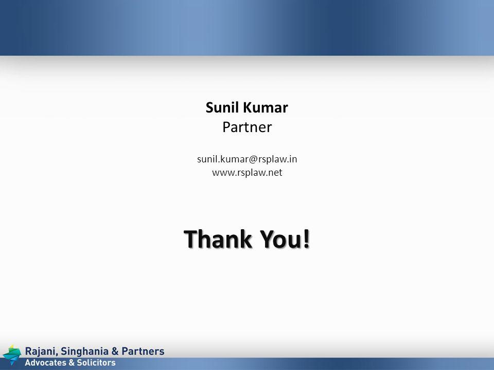 Sunil Kumar Partner sunil.kumar@rsplaw.in www.rsplaw.net Thank You!