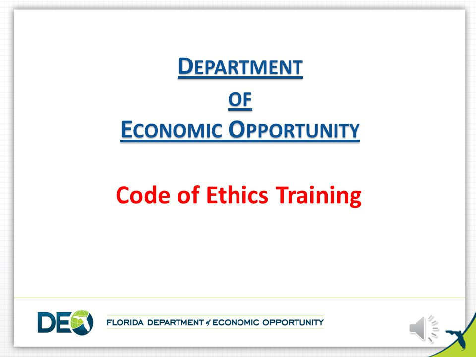 D EPARTMENT OF E CONOMIC O PPORTUNITY D EPARTMENT OF E CONOMIC O PPORTUNITY Code of Ethics Training