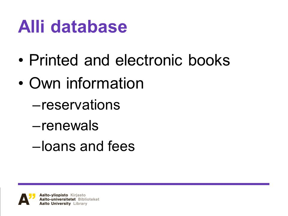 Alli database Printed and electronic books Own information –reservations –renewals –loans and fees