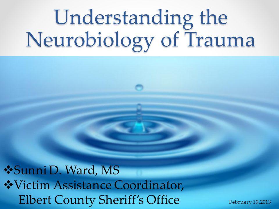 Understanding the Neurobiology of Trauma  Sunni D.