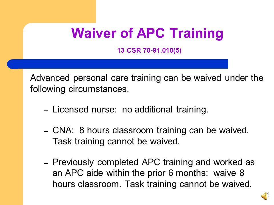Advance Personal Care Aide 13 CSR 70-91.010(5)(E) Personal care providers are required to provide training to advanced personal care aides (APC) In ad
