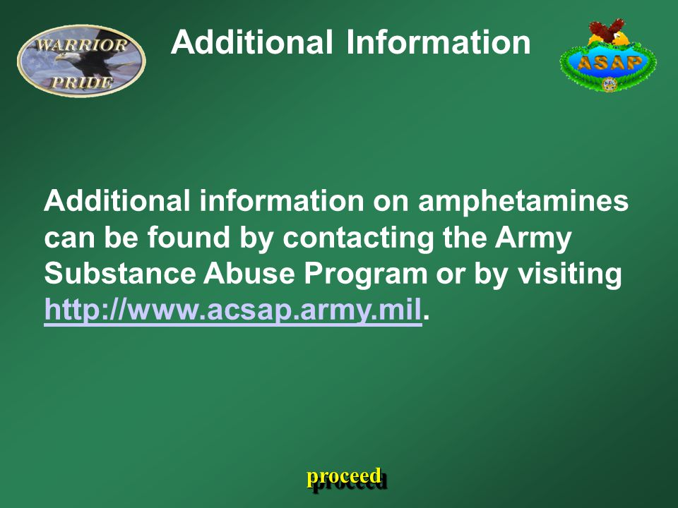 Additional Information Additional information on amphetamines can be found by contacting the Army Substance Abuse Program or by visiting http://www.ac