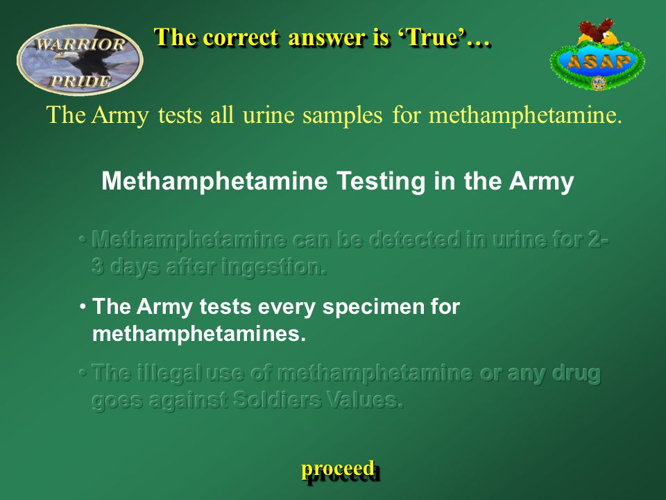 The correct answer is 'True'… The correct answer is 'True'… proceed The Army tests all urine samples for methamphetamine. Methamphetamine Testing in t