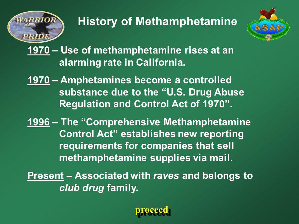 History of Methamphetamine 1970 – Use of methamphetamine rises at an alarming rate in California.