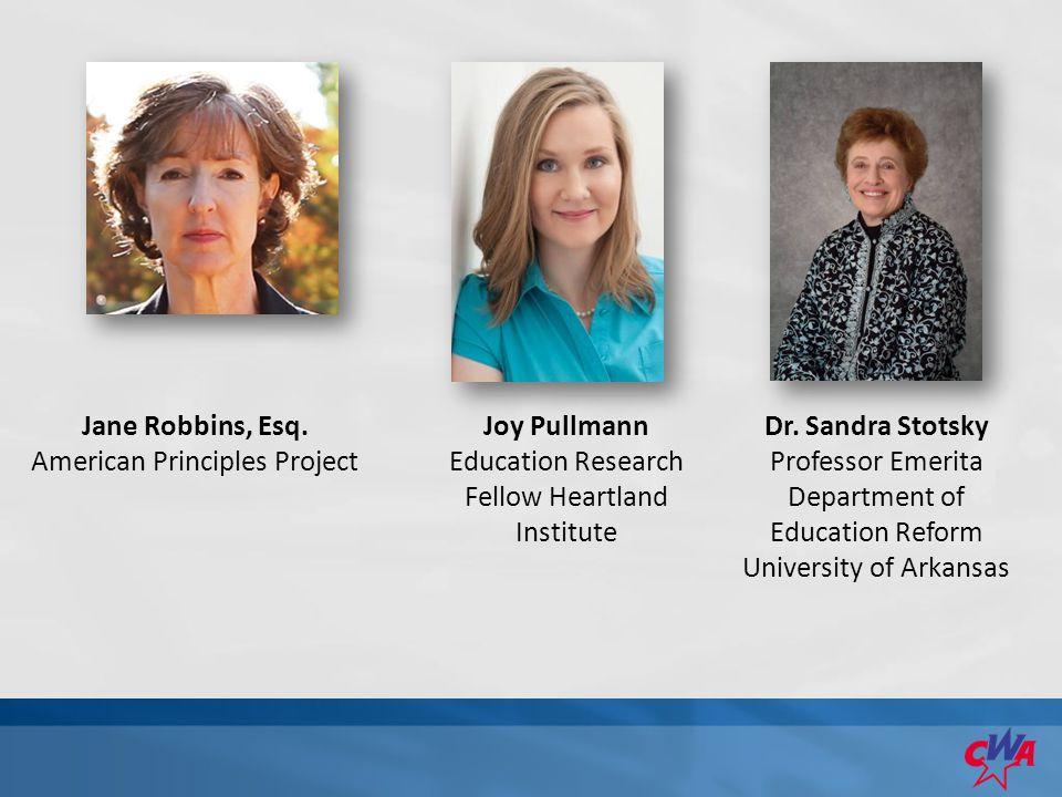 Jane Robbins, Esq. American Principles Project Joy Pullmann Education Research Fellow Heartland Institute Dr. Sandra Stotsky Professor Emerita Departm