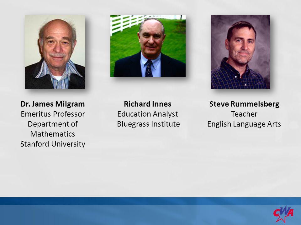 Dr. James Milgram Emeritus Professor Department of Mathematics Stanford University Richard Innes Education Analyst Bluegrass Institute Steve Rummelsbe