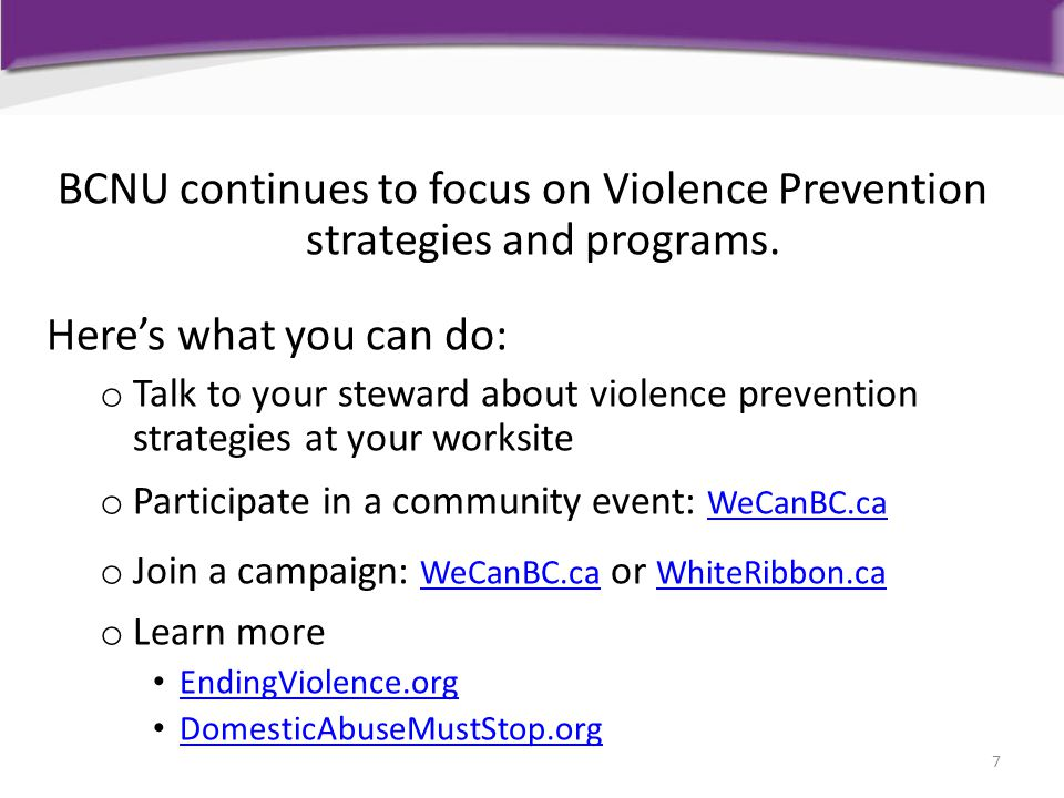 BCNU continues to focus on Violence Prevention strategies and programs. Here's what you can do: o Talk to your steward about violence prevention strat
