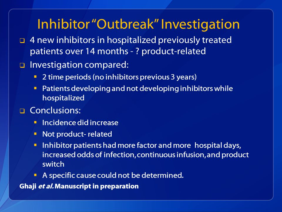 Inhibitor Outbreak Investigation  4 new inhibitors in hospitalized previously treated patients over 14 months - .