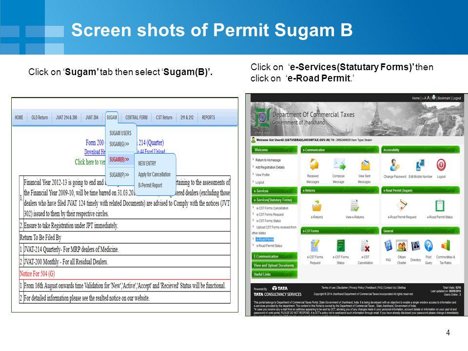 4 Screen shots of Permit Sugam B Click on 'Sugam' tab then select 'Sugam(B)'. Click on 'e-Services(Statutary Forms)' then click on 'e-Road Permit.'