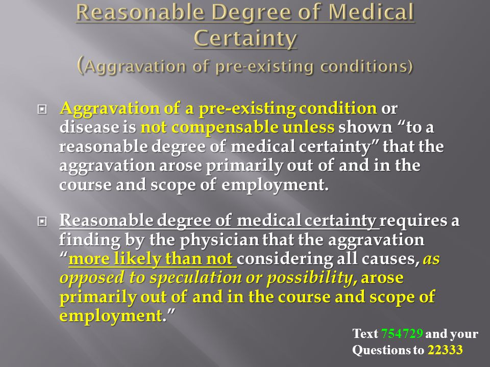  Aggravation of a pre-existing condition or disease is not compensable unless shown to a reasonable degree of medical certainty that the aggravation arose primarily out of and in the course and scope of employment.