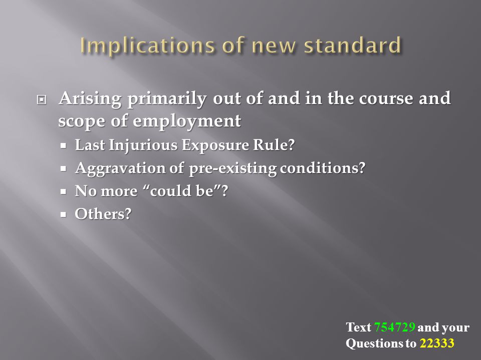  Arising primarily out of and in the course and scope of employment  Last Injurious Exposure Rule.