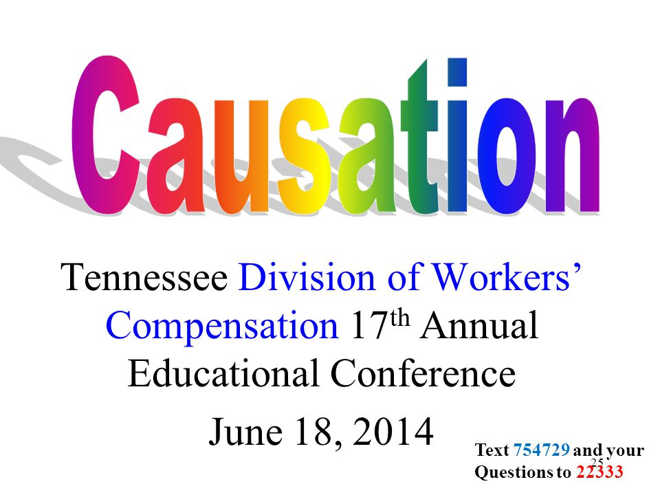 25 Tennessee Division of Workers' Compensation 17 th Annual Educational Conference June 18, 2014 Text 754729 and your Questions to 22333