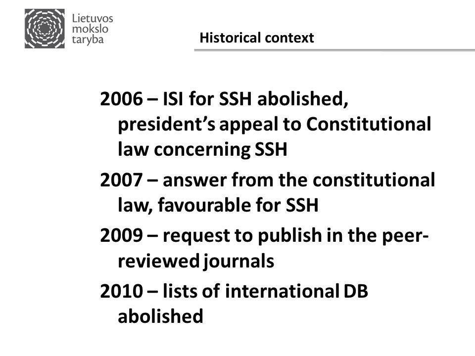 Historical context 2006 – ISI for SSH abolished, president's appeal to Constitutional law concerning SSH 2007 – answer from the constitutional law, favourable for SSH 2009 – request to publish in the peer- reviewed journals 2010 – lists of international DB abolished